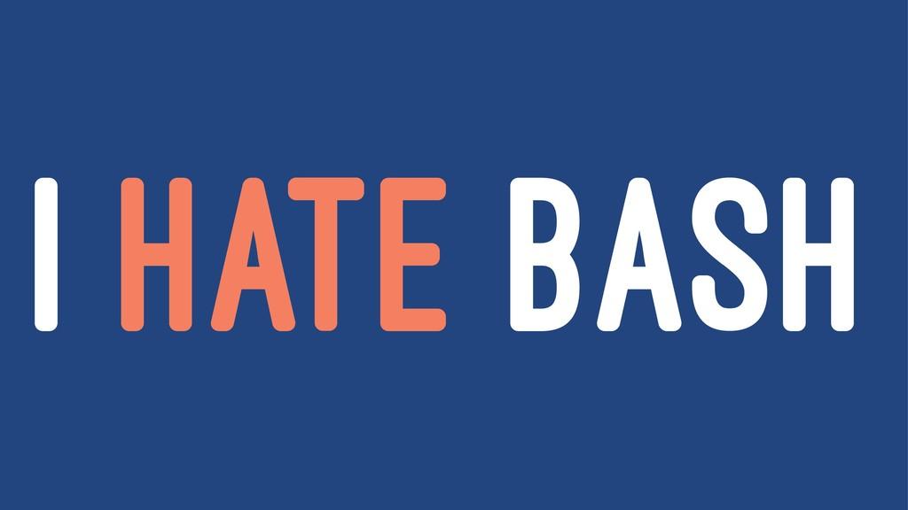 I HATE BASH