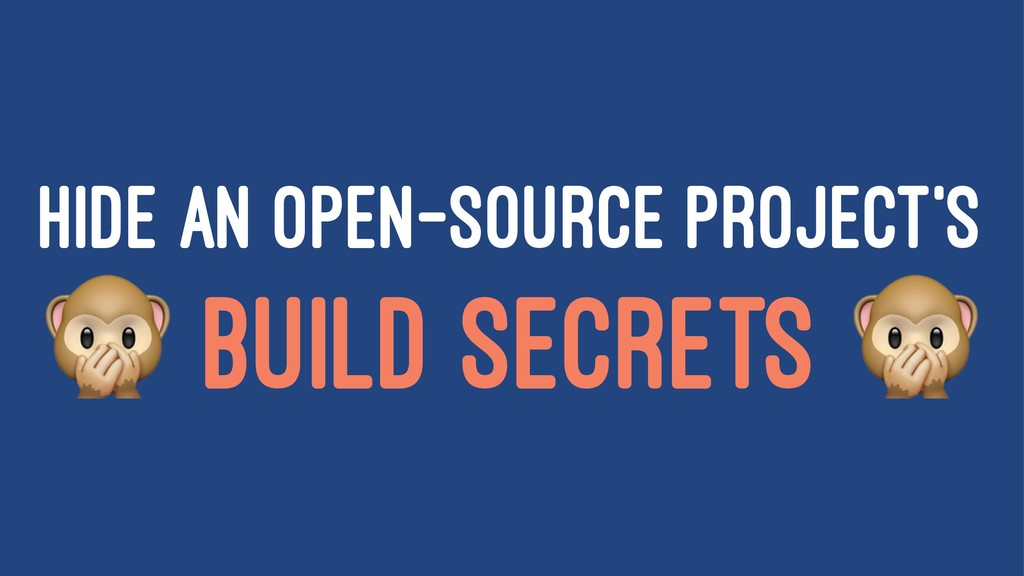 HIDE AN OPEN-SOURCE PROJECT'S ! BUILD SECRETS