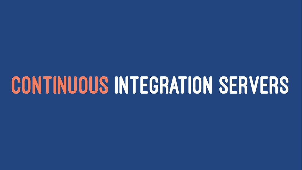 CONTINUOUS INTEGRATION SERVERS