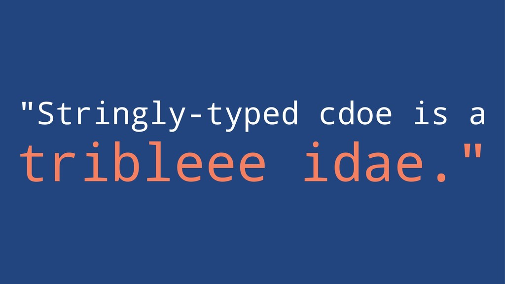 """Stringly-typed cdoe is a tribleee idae."""
