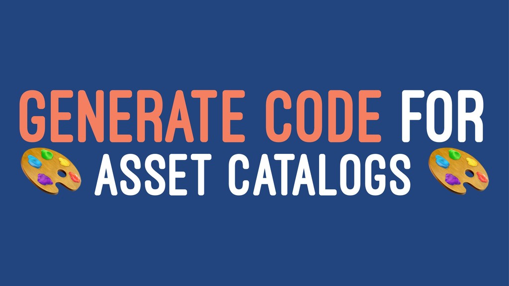 GENERATE CODE FOR ! ASSET CATALOGS
