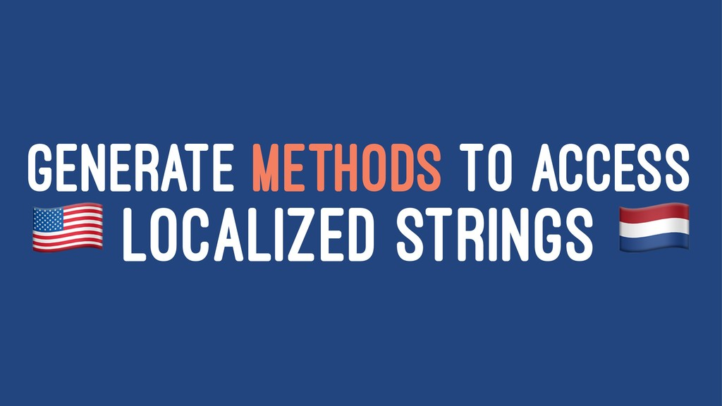 GENERATE METHODS TO ACCESS ! LOCALIZED STRINGS