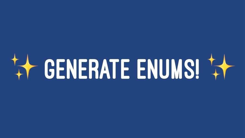 ✨ GENERATE ENUMS!