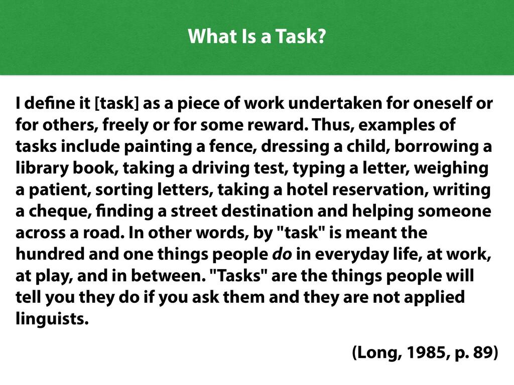 What Is a Task? I de fi ne it [task] as a piece...
