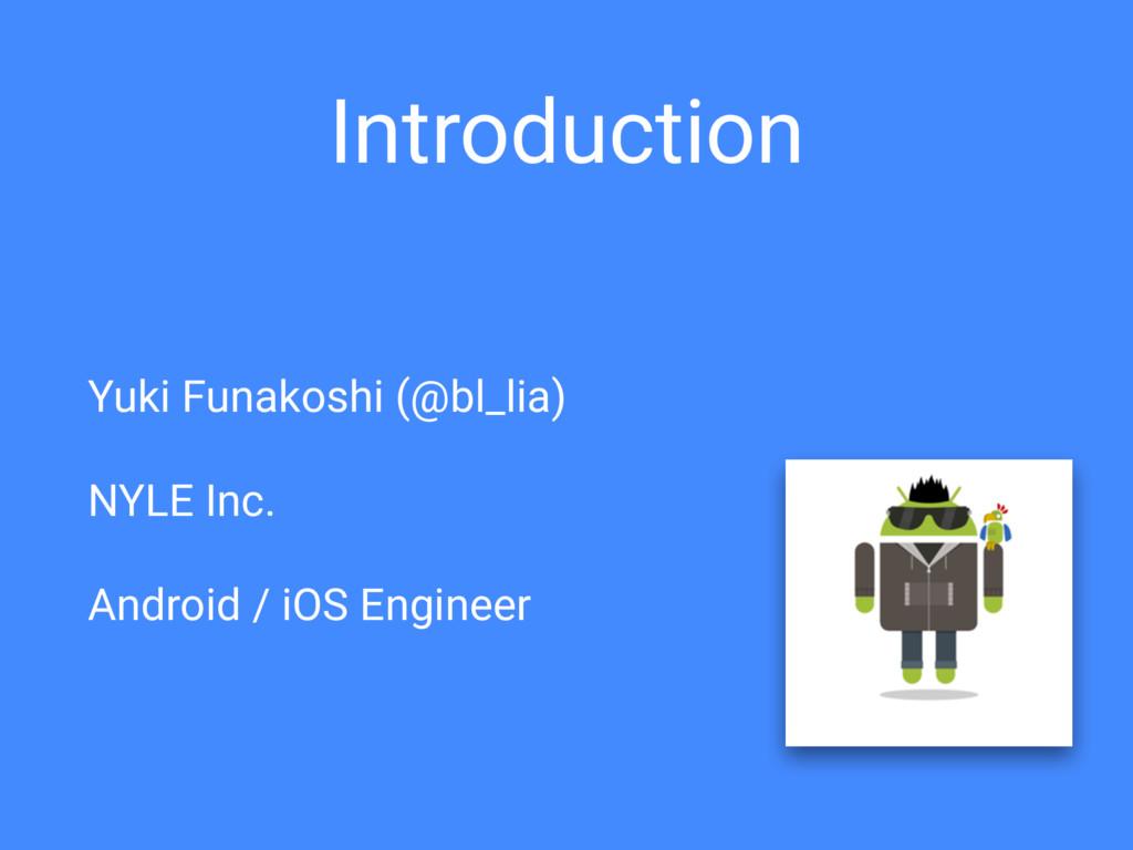 Introduction Yuki Funakoshi (@bl_lia) NYLE Inc....
