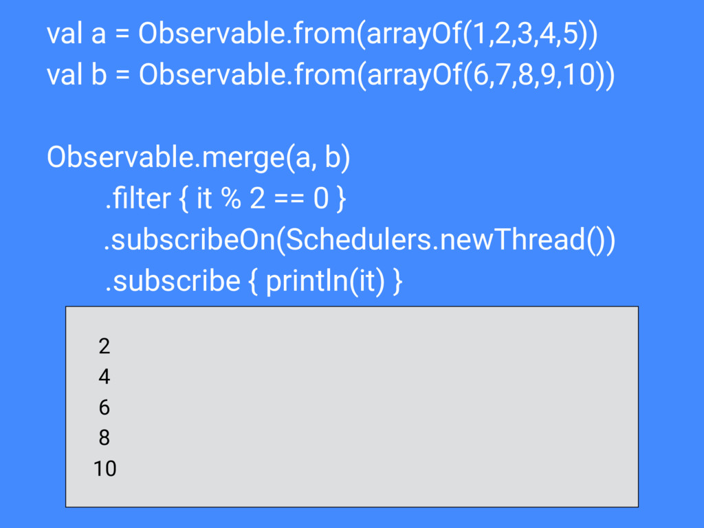 val a = Observable.from(arrayOf(1,2,3,4,5)) val...