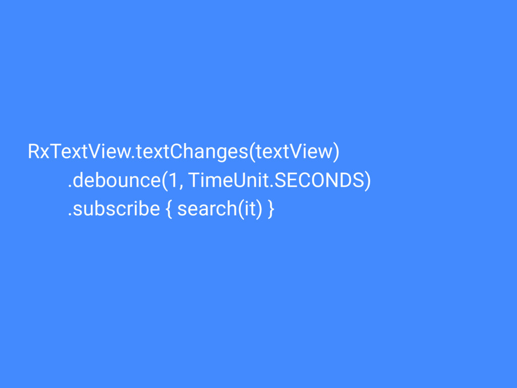 RxTextView.textChanges(textView) .debounce(1, T...