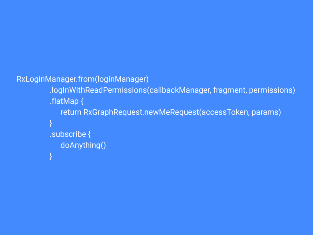 RxLoginManager.from(loginManager) .logInWithRea...