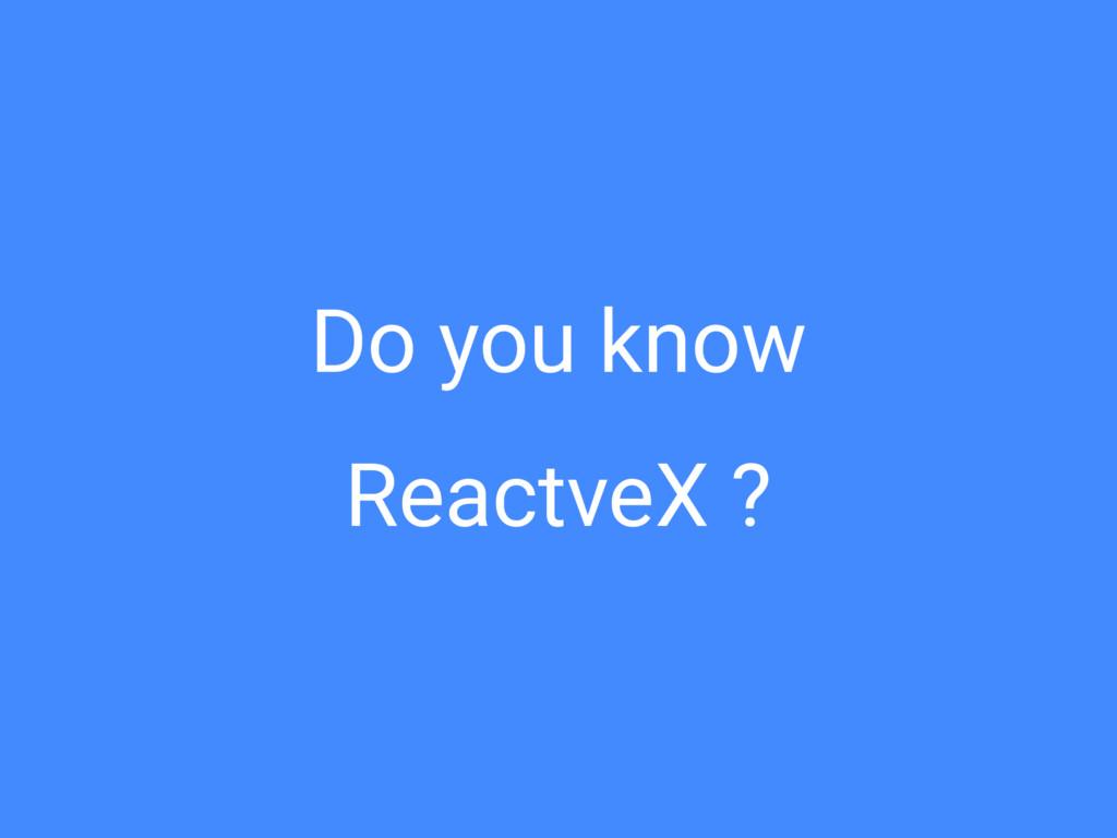 Do you know ReactveX ?