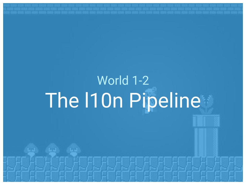World 1-2 The l10n Pipeline