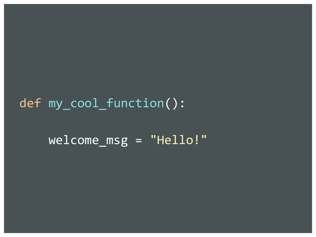 """def my_cool_function(): welcome_msg = """"Hello!"""""""