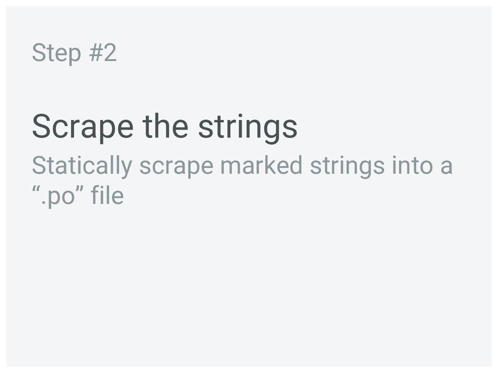 Scrape the strings Statically scrape marked str...