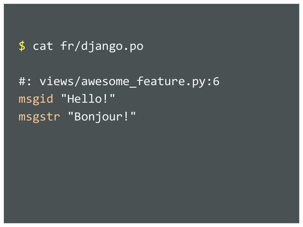 $ cat fr/django.po #: views/awesome_feature.py:...