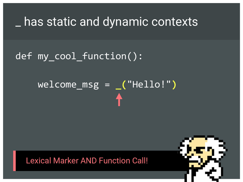 """def my_cool_function(): welcome_msg = _(""""Hello!..."""