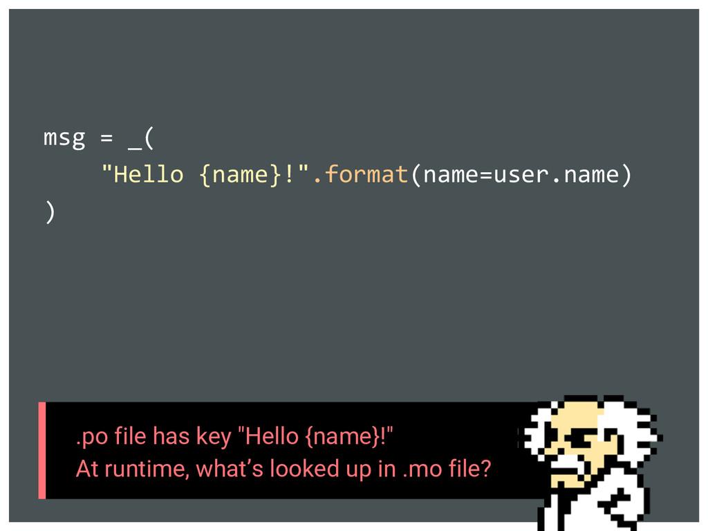"msg = _( ""Hello {name}!"".format(name=user.name)..."