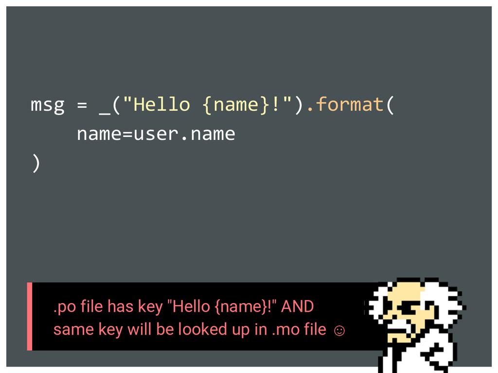 "msg = _(""Hello {name}!"").format( name=user.name..."