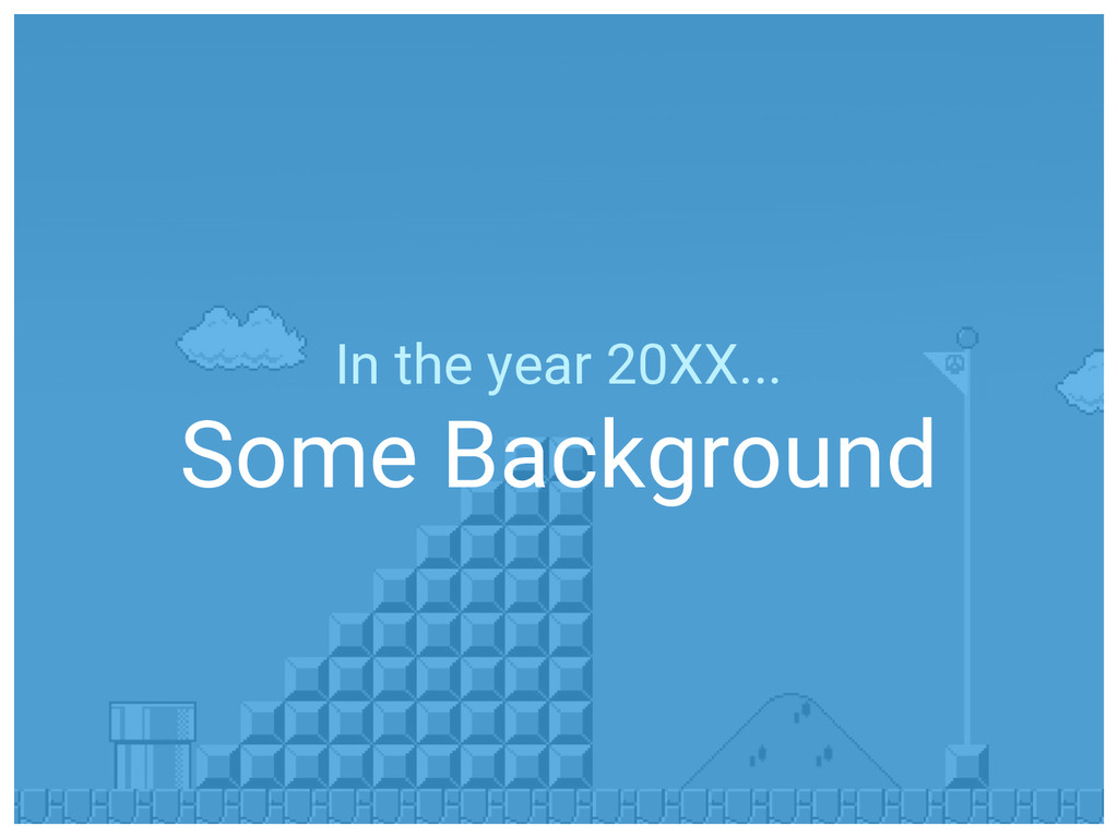 In the year 20XX... Some Background