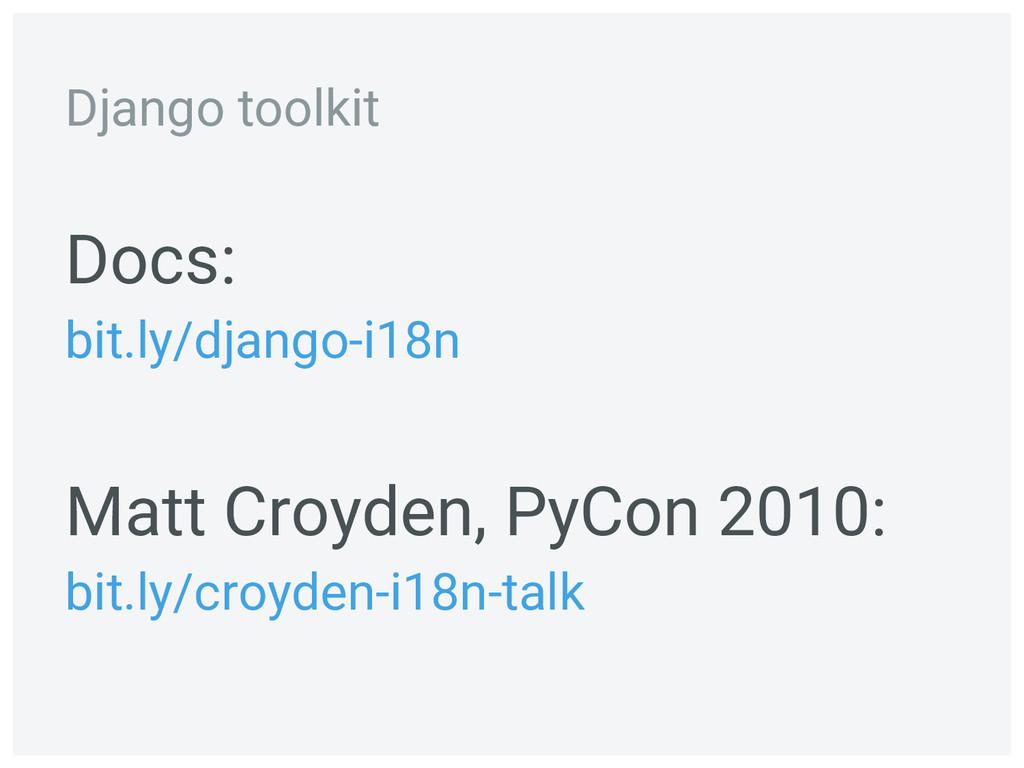 Docs: bit.ly/django-i18n Matt Croyden, PyCon 20...