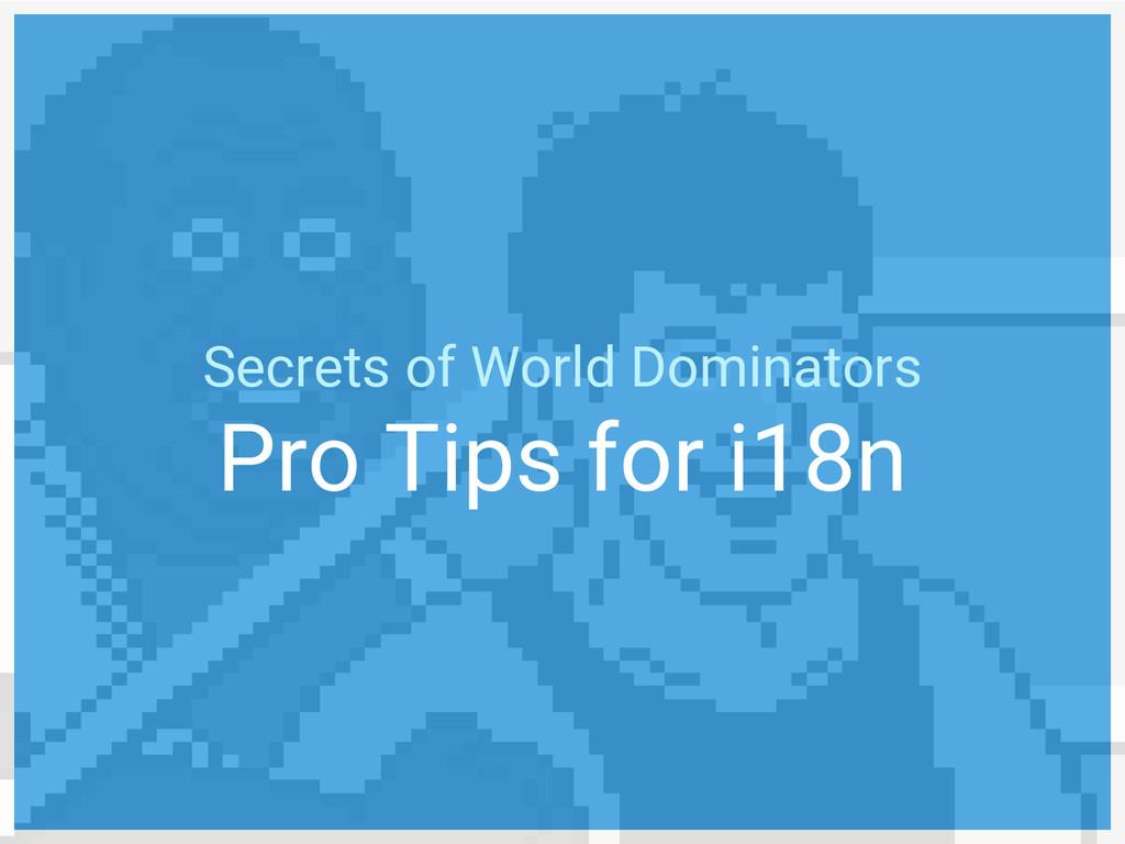 Secrets of World Dominators Pro Tips for i18n