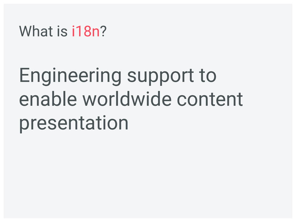 Engineering support to enable worldwide content...