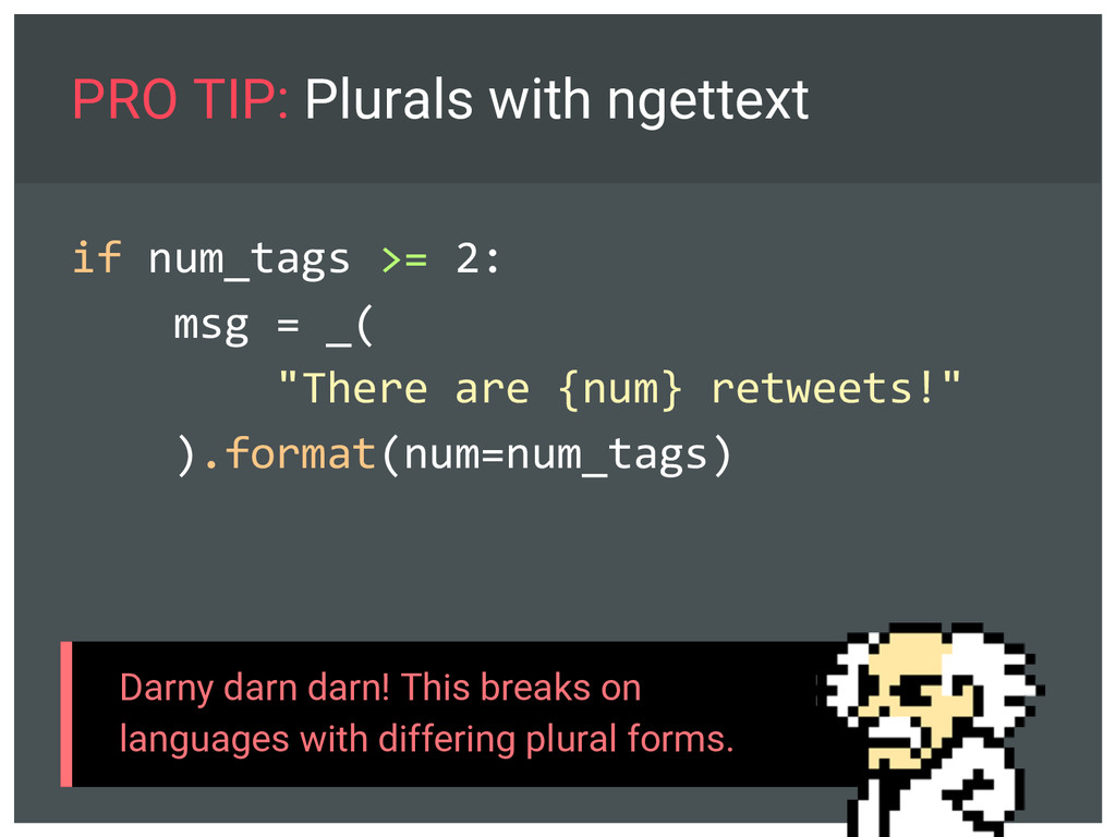 PRO TIP: Plurals with ngettext if num_tags >= 2...