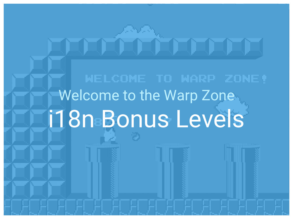 Welcome to the Warp Zone i18n Bonus Levels