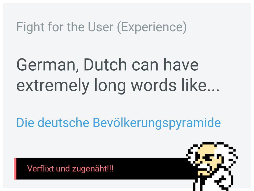 German, Dutch can have extremely long words lik...