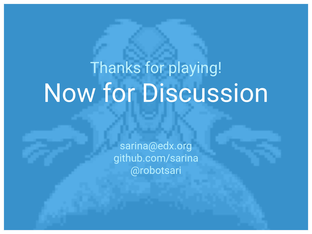 Thanks for playing! Now for Discussion sarina@e...