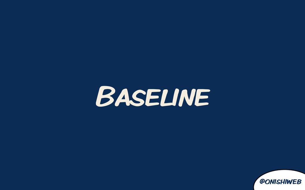 @onishiweb Baseline