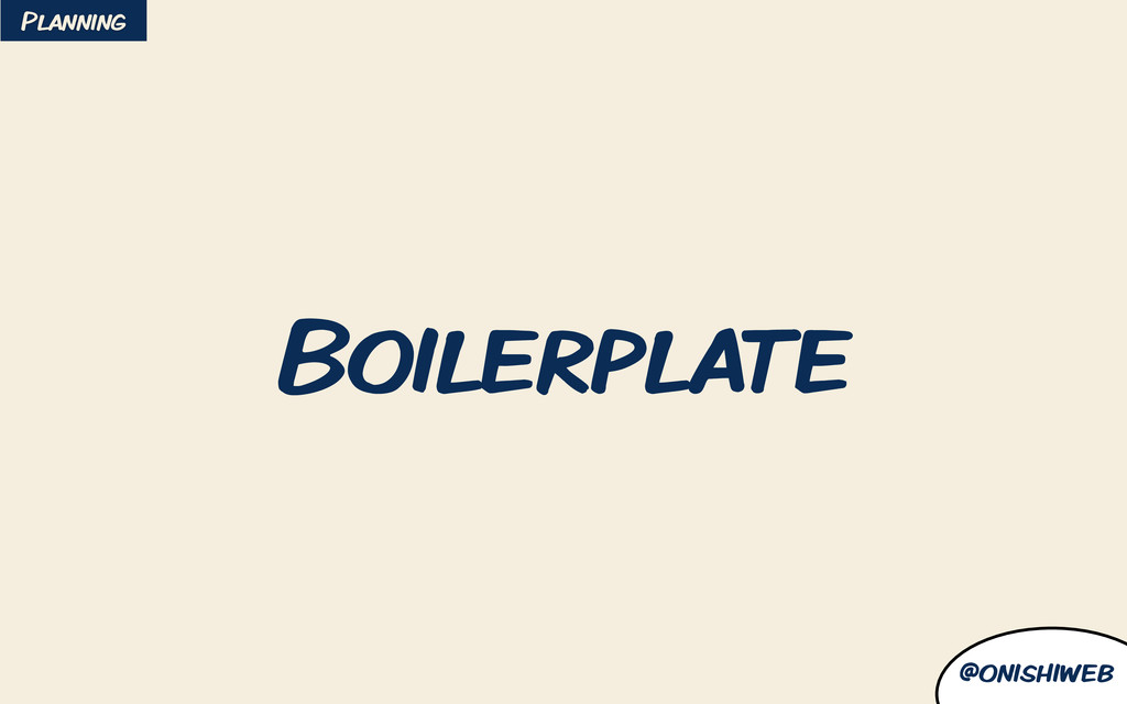 @onishiweb Boilerplate Planning