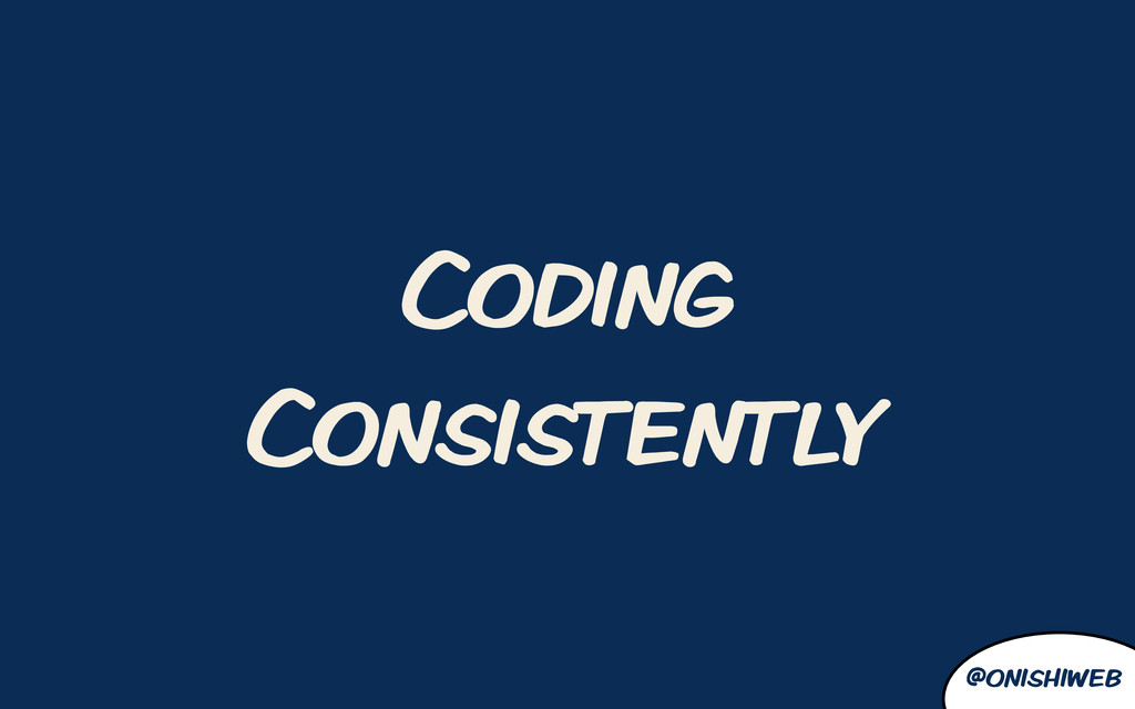 @onishiweb Coding Consistently
