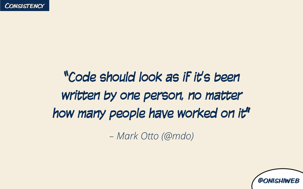 "@onishiweb – Mark Otto (@mdo) ""Code should look..."