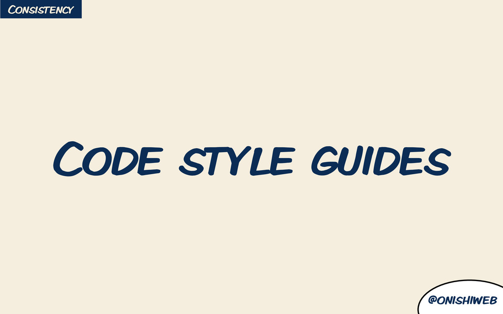 @onishiweb Code style guides Consistency