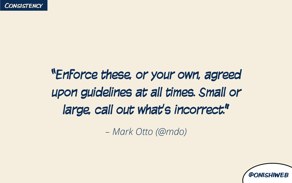 "@onishiweb – Mark Otto (@mdo) ""Enforce these, o..."