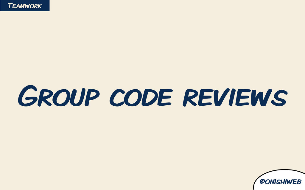 @onishiweb Group code reviews Teamwork