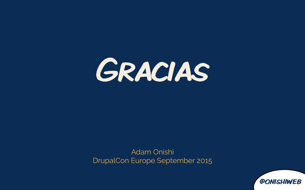 @onishiweb Adam Onishi DrupalCon Europe Septemb...