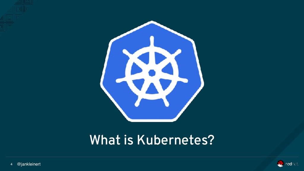 @jankleinert 4 What is Kubernetes?