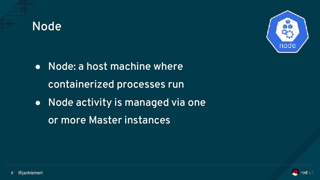 @jankleinert 8 Node ● Node: a host machine wher...