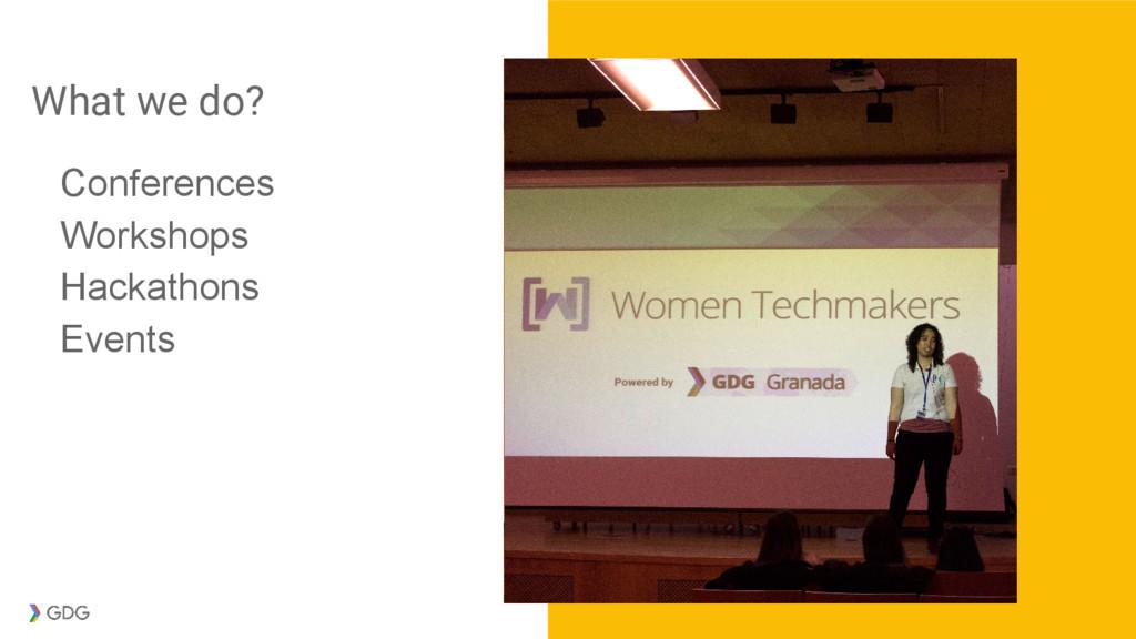 What we do? Conferences Workshops Hackathons Ev...