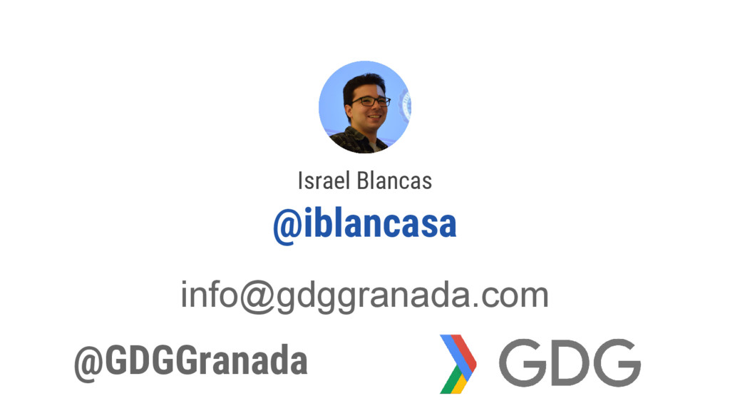 Israel Blancas @iblancasa @GDGGranada info@gdgg...