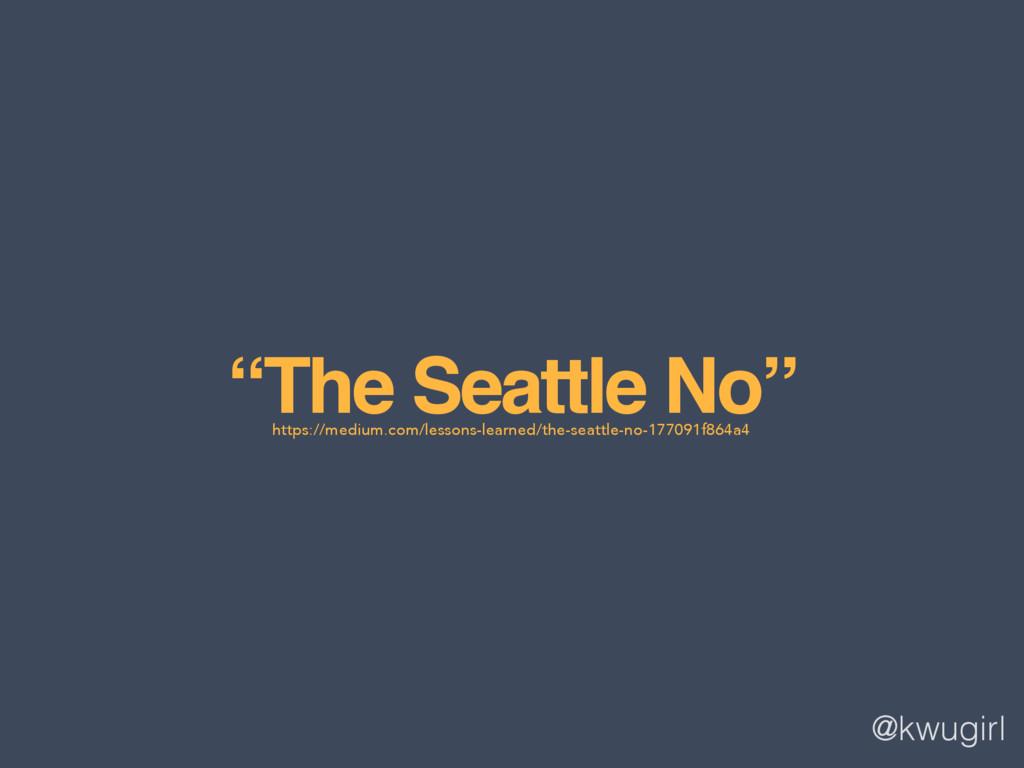 "@kwugirl ""The Seattle No"" https://medium.com/le..."