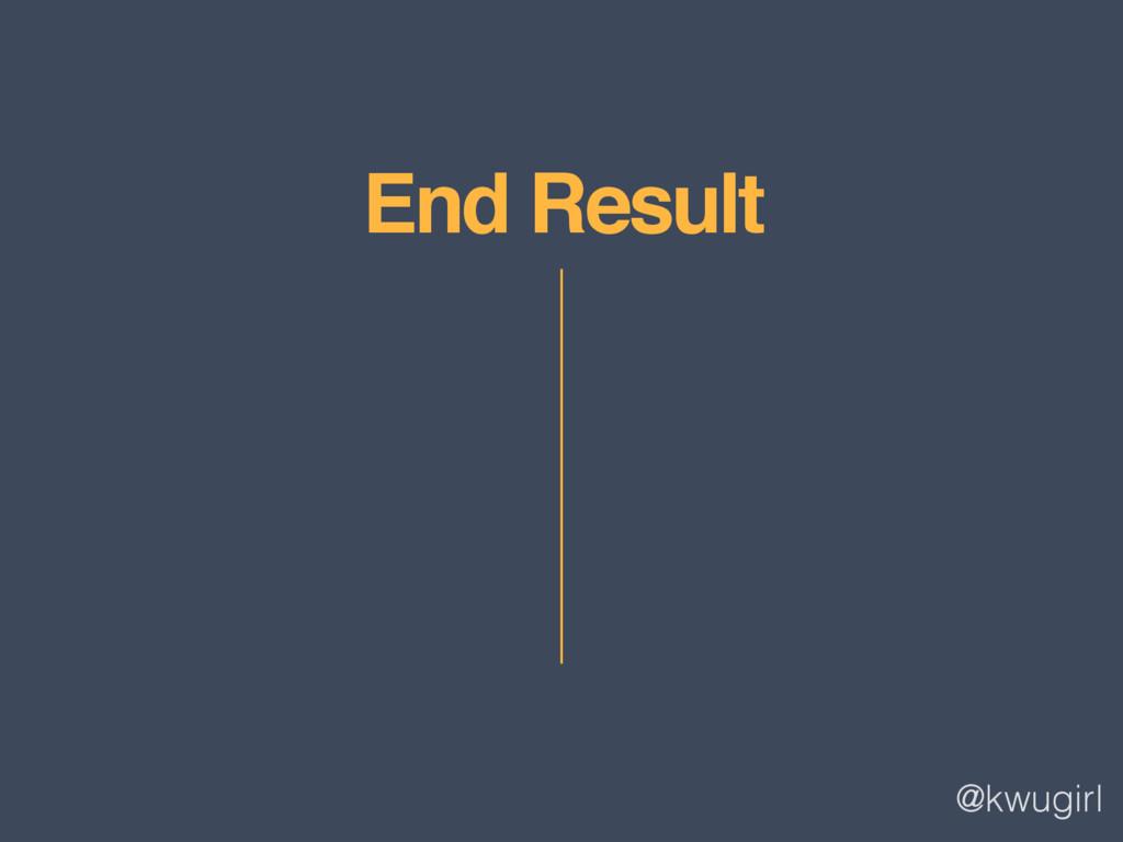 @kwugirl End Result