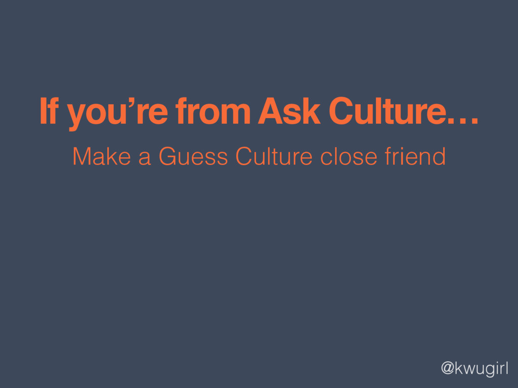 @kwugirl If you're from Ask Culture… Make a Gue...