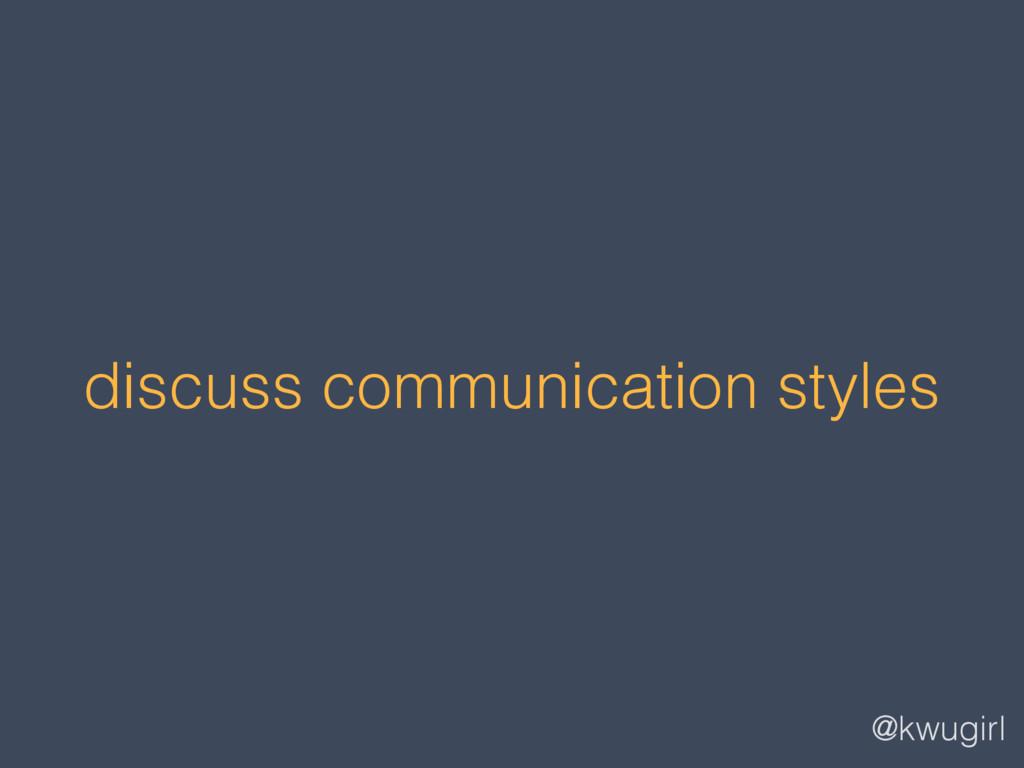@kwugirl discuss communication styles