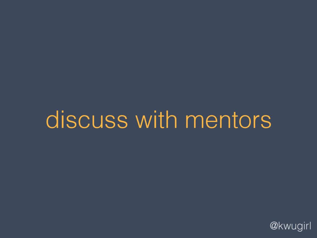 @kwugirl discuss with mentors