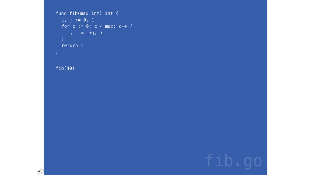 func fib(max int) int { i, j := 0, 1 for c := 0...