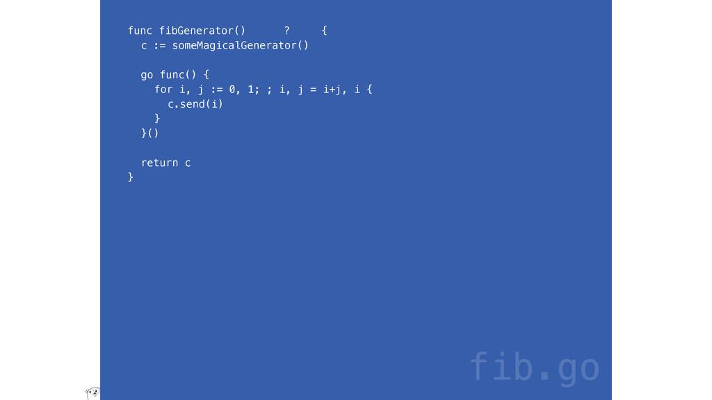 func fibGenerator() ? { c := someMagicalGenerat...