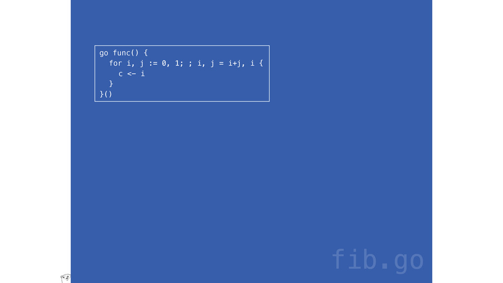 go func() { for i, j := 0, 1; ; i, j = i+j, i {...
