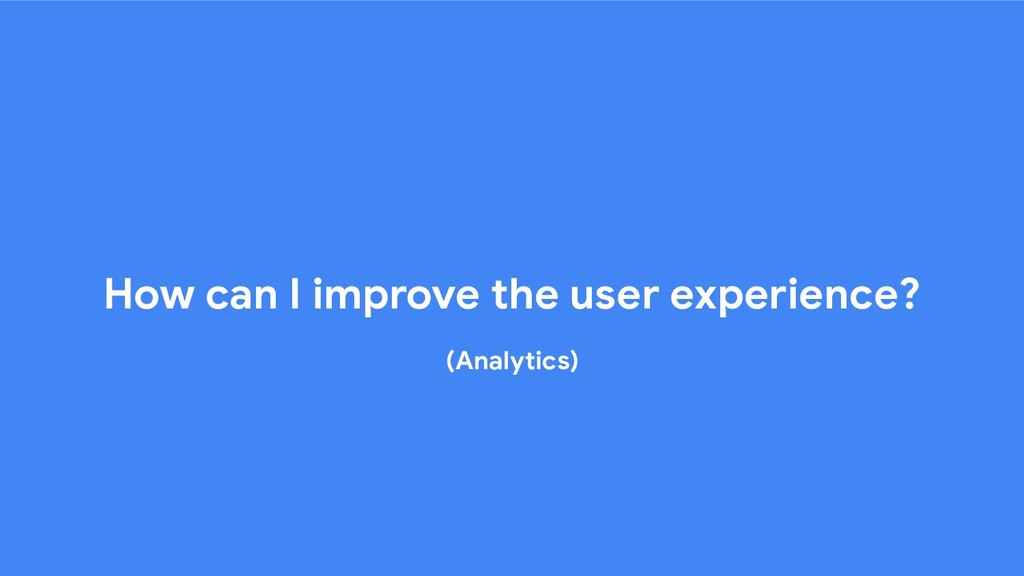How can I improve the user experience? (Analyti...