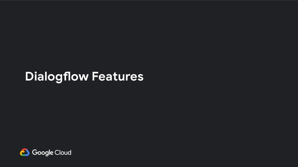 Dialogflow Features